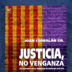 Libros de segunda mano: JUSTICIA, NO VENGANZA: LOS EJECUTADOS POR EL FRANQUISMO EN BARCELONA (1939-1952). JOAN CORBALAN GIL. Lote 228102035