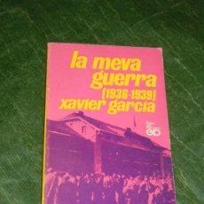 Libros de segunda mano: LA MEVA GUERRA (1936-1939) - XAVIER GARCIA - ED.PORTIC 1974. Lote 228107928