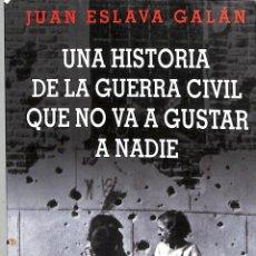 Libros de segunda mano: UNA HISTORIA DE LA GUERRA CIVIL QUE NO VA A GUSTAR A NADIE - JUAN ESLAVA GALÁN - BOOKET -. Lote 228121251