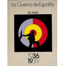 Libros de segunda mano: LA GUERRA DE ESPAÑA 1936 1939. EL PAIS. Lote 228369035