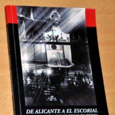 Libros de segunda mano: DE ALICANTE A EL ESCORIAL - VILLENA, JOSÉ ANTONIO PRIMO DE RIBERA - EDITA: AYUNT. DE VILLENA - 2013. Lote 228702015