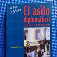 Libros de segunda mano: EL ASILO DIPLOMATICO EN LA GUERRA CIVIL ESPAÑOLA ANTONIO M MORAL. Lote 228759360