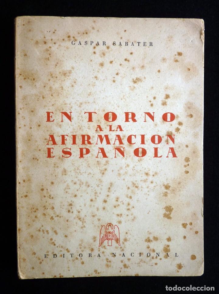 GASPAR SABATER. EN TORNO A LA AFIRMACIÓN ESPAÑOLA. EDITORA NACIONAL 1943 (Libros de Segunda Mano - Historia - Guerra Civil Española)