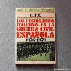 Libros de segunda mano: C.T.V. LOS LEGIONARIOS ITALIANOS EN LA GUERRA CIVIL ESPAÑOLA 1936-1939 - J.L. ALCOFAR NASSAES. Lote 232563320
