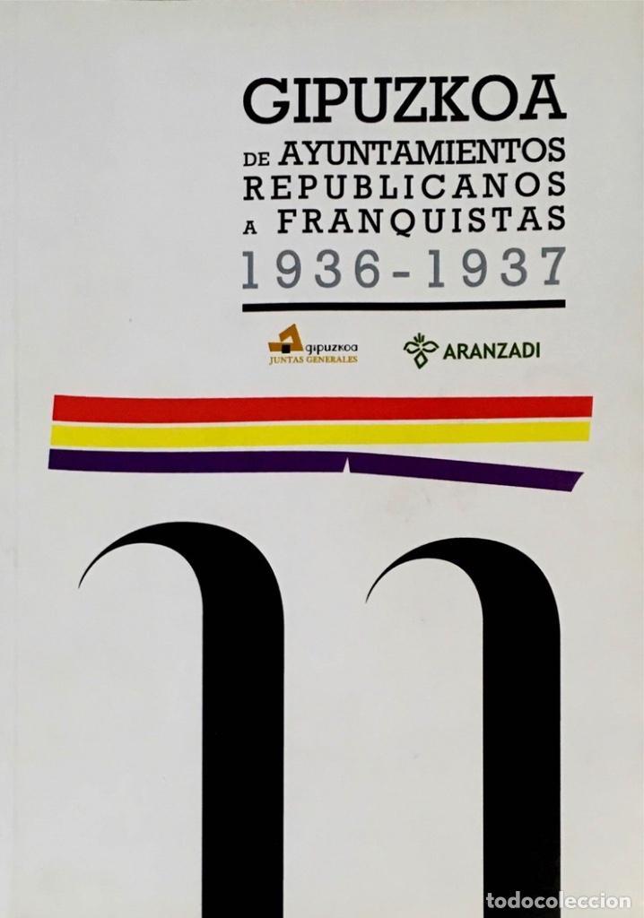 GIPUZKOA DE AYUNTAMIENTOS REPUBLICANOS A FRANQUISTAS 1936-1937. VV.AA. (Libros de Segunda Mano - Historia - Guerra Civil Española)