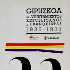 Libros de segunda mano: GIPUZKOA DE AYUNTAMIENTOS REPUBLICANOS A FRANQUISTAS 1936-1937. VV.AA.. Lote 233220340