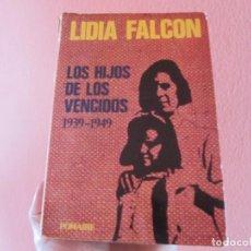 Libros de segunda mano: LIDIA FALCÓN * LOS HIJOS DE LOS VENCIDOS 1939 -1949 *. Lote 233814745