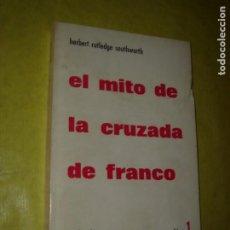 Libros de segunda mano: EL MITO DE LA CRUZADA DE FRANCO. HERBERT RUTLEDGE SOUTHWORTH. RUEDO IÉRICO. AÑO 1963.. Lote 234526225