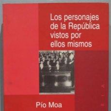 Libros de segunda mano: LOS PERSONAJES DE LA REPÚBLICA VISTOS POR ELLOS MISMOS. PÍO MOA. Lote 234559545