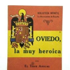 Libros de segunda mano: OVIEDO, LA MUY HEROICA. BIBLIOTECA INFANTIL LA RECONQUISTA DE ESPAÑA. NÚM. 8. AÑO 1940. Lote 234715475