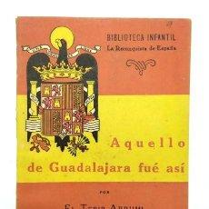 Libros de segunda mano: AQUELLO DE GUADALAJARA FUE ASÍ. BIBLIOTECA INFANTIL LA RECONQUISTA DE ESPAÑA. N 26. PRIMERA ED. 1941. Lote 234718220