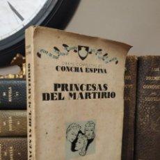 Libros de segunda mano: PRINCESAS DEL MARTIRIO CONCHA ESPINA MADRID 1941. Lote 234814010
