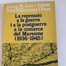 Libros de segunda mano: LA REPRESSIÓ A LA GUERRA I A LA POSTGUERRA A LA COMARCA DEL MARESME (1936-1945). Lote 234814605