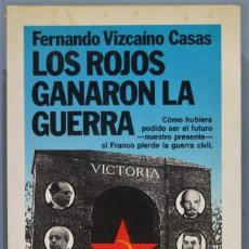 Libros de segunda mano: LOS ROJOS GANARON LA GUERRA. FERNANDO VIZCAÍNO CASAS. Lote 235156675