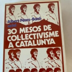 Libros de segunda mano: 30 MESOS DE COL•LECTIVISME A CATALUNYA. Lote 235225725