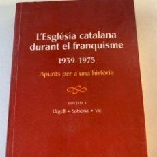 Libros de segunda mano: L'ESGLÉSIA CATALANA DURANT EL FRANQUISME (1939-1975) GUERRA CI. Lote 235247470