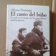 Libros de segunda mano: LIBRO EL CANTO DEL BUHO-LA VIDA EN EL MONTE DE LOS GUERRILLEROS ANTIFRANQUISTAS. Lote 235340045