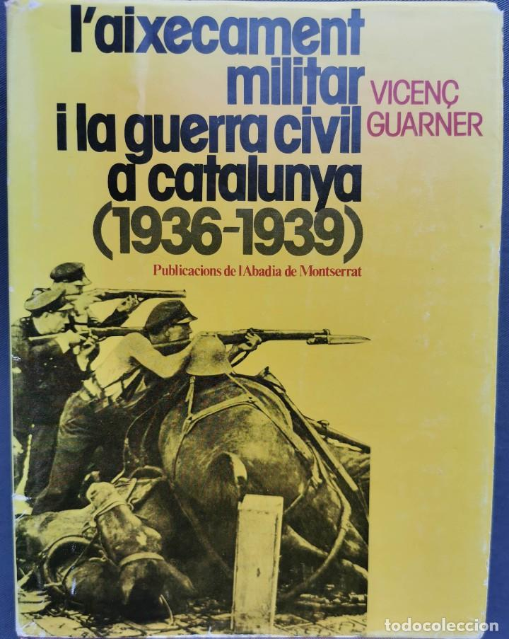 L'AIXECAMENT MILITAR I LA GUERRA CIVIL A CATALUNYA (1936-1939) - VICENÇ GUARNER. (Libros de Segunda Mano - Historia - Guerra Civil Española)