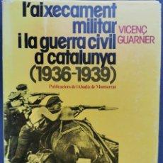 Libros de segunda mano: L'AIXECAMENT MILITAR I LA GUERRA CIVIL A CATALUNYA (1936-1939) - VICENÇ GUARNER.. Lote 235376230