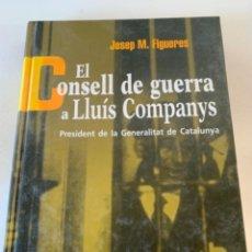 Libros de segunda mano: EL CONSELL DE GUERRA A LLUÍS COMPANYS. Lote 235423230