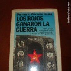 Libros de segunda mano: LOS ROJOS GANARON LA GUERRA. FERNANDO VIZCAÍNO CASAS. AÑO 1989. 1ª EDICIÓN.. Lote 235544935