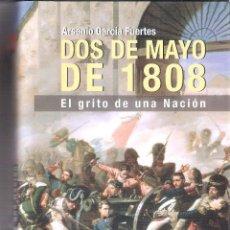 Libros de segunda mano: DOS DE MAYO DE 1808 - ARSENIO GARCIA FUERTES. Lote 235666215