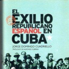 Libros de segunda mano: EL EXILIO REPUBLICANO ESPAÑOL EN CUBA - JORGE DOMINGO CUADRIELLO. Lote 235666680