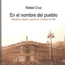 Libros de segunda mano: EN EL NOMBRE DEL PUEBLO: REPUBLICA-REBELIÓN-GUERRA CIVIL - RAFAEL CRUZ. Lote 235666695