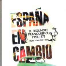 Libros de segunda mano: ESPAÑA EN CAMBIO- SEGUNDO FRANQUISMO 1959-1975 - NIGEL TOWSON. Lote 235666705