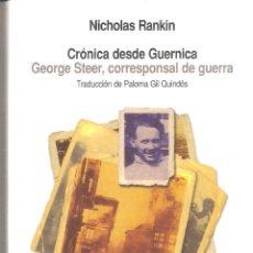Libros de segunda mano: CRÓNICA DESDE GUERNICA/GEORGE STEER-CORRESPONSAL DE GUERRA. - NICHOLAS RANKIN. Lote 235666750