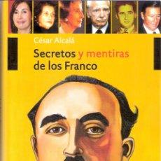 Libros de segunda mano: SECRETOS Y MENTIRAS DE LOS FRANCO - CÉSAR ALCALA. Lote 235667435