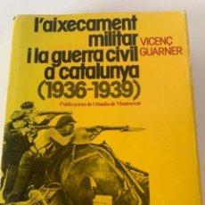 Libros de segunda mano: L'AIXECAMENT MILITAR I LA GUERRA CIVIL A CATALUNYA (1936-1939). Lote 236109085