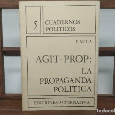 Libros de segunda mano: AGIT PROP. LA PROPAGANDA POLÍTICA. MILA. EDICIONES ALTERNATIVA. RARO MUY DIFÍCIL. Lote 236203560