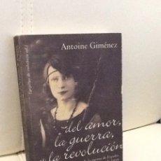 Libros de segunda mano: ANTOINE GIMENEZ .DEL AMOR, LA GUERRA ,Y LA REVOLUCION .RECUERDOS DE LA GUERRA DE ESPAÑA1936 -1939 .. Lote 236428035