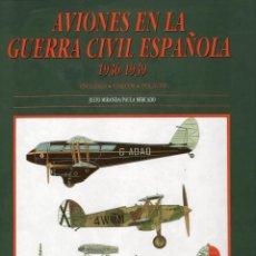 Libros de segunda mano: AVIONES EN LA GUERRA CIVIL ESPAÑOLA (1936-1939). JUSTO MIRANDA; PAULA MERCADO. EDITORIAL AGUACLARA. Lote 236787660