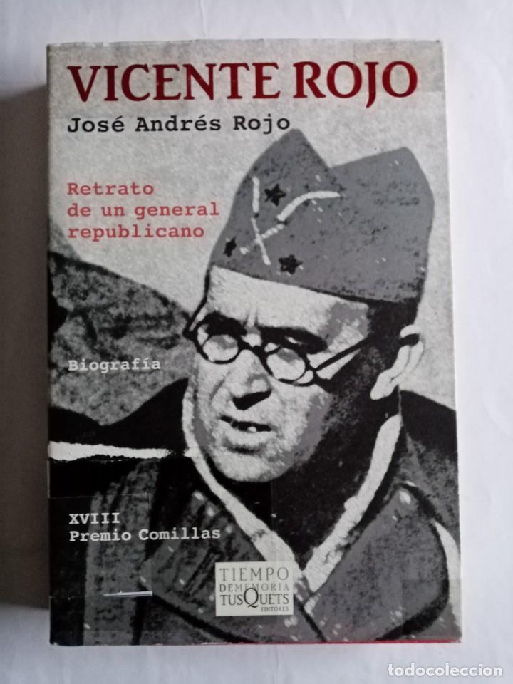 VICENTE ROJO , RETRATO DE UN GENERAL REPUBLICANO . JOSÉ ANDRÉS ROJO ( TUSQUETS ) (Libros de Segunda Mano - Historia - Guerra Civil Española)