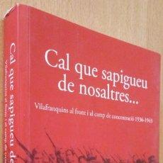 Libros de segunda mano: CAL QUE SAPIGUEU DE NOSALTRES - VILAFRANQUINS AL FRONT I AL CAMP DE CONCENTRACIÓ 1936-1943 - CATALÀ. Lote 236884345