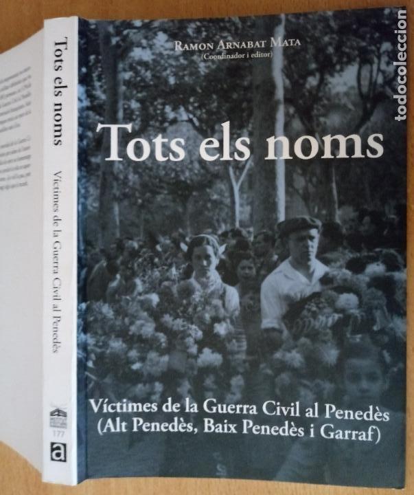 TOTS ELS NOMS - VÍCTIMES GUERRA CIVIL BAIX I ALT PENEDÈS I GARRAF - ARNABAT MATA - 2010 - CATALÀ (Libros de Segunda Mano - Historia - Guerra Civil Española)