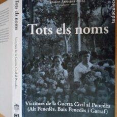 Libros de segunda mano: TOTS ELS NOMS - VÍCTIMES GUERRA CIVIL BAIX I ALT PENEDÈS I GARRAF - ARNABAT MATA - 2010 - CATALÀ. Lote 236914165