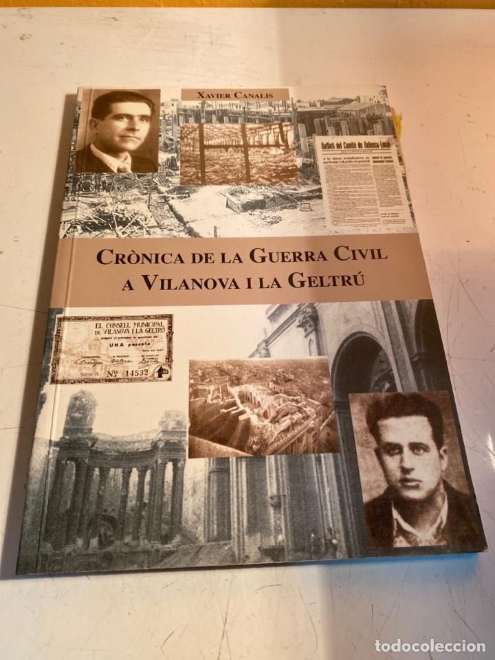 CRONICA DE LA GUERRA CIVIL A VILANOVA I LA GELTRU (Libros de Segunda Mano - Historia - Guerra Civil Española)