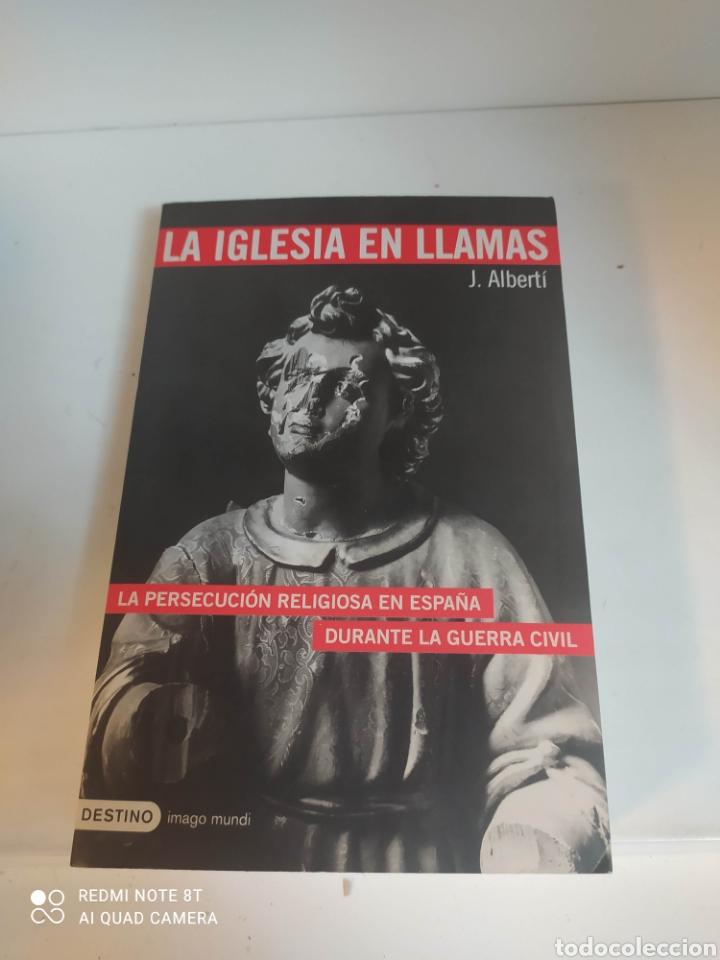 LA IGLESIA EN LLAMAS. LA PERSECUCIÓN RELIGIOSA EN ESPAÑA DURANTE LA GUERRA CIVIL J . ALBERTI (Libros de Segunda Mano - Historia - Guerra Civil Española)