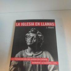 Libros de segunda mano: LA IGLESIA EN LLAMAS. LA PERSECUCIÓN RELIGIOSA EN ESPAÑA DURANTE LA GUERRA CIVIL J . ALBERTI. Lote 237168000