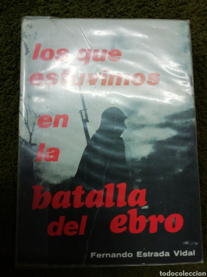 LOS QUE ESTUVIMOS EN LA BATALLA DEL EBRO, FERNANDO ESTRADA (Libros de Segunda Mano - Historia - Guerra Civil Española)
