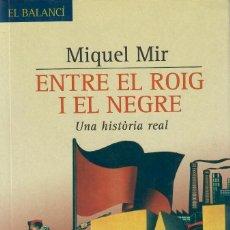Libros de segunda mano: ENTRE EL ROIG I EL NEGRE. UNA CRÒNICA DE LA REVOLUCIÓ ANARQUISTA / MIQUEL MIR. Lote 237324905