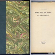 Libros de segunda mano: BEDOYA, JAVIER M. DE. SIETE AÑOS DE LUCHA. UNA TRAYECTORIA POLÍTICA. 1939.. Lote 237366365