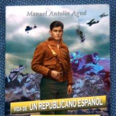 Libros de segunda mano: VIDA DE UN REPUBLICANO ESPAÑOL NACIDO A ORILLAS DEL RÍO TASTAVINS-MANUEL ANTOLIN AGUD -UNALUNA EDIC.. Lote 237410315