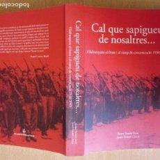 Libros de segunda mano: CAL QUE SAPIGUEU DE NOSALTRES - VILAFRANQUINS AL FRONT I CAMP CONCENTRACIÓ 1936-1943. Lote 237476100