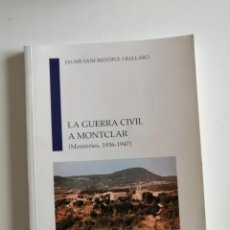 Libros de segunda mano: JAUME SASNCRISTÒFUL I BALLARÓ.LA GUERRA CIVIL A MONTCLAR.. Lote 237707250