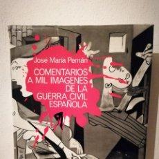 Libri di seconda mano: LIBRO - COMENTARIOS A MIL IMAGENES DE LA - GUERRA - CIVIL ESPAÑOLA - JOSE MARIA PEMAN. Lote 237968560