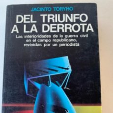 Libros de segunda mano: DEL TRIUNFO A LA DERROTA, LAS INTERIORIDADES DE LA GUERRA CIVIL. Lote 238202045